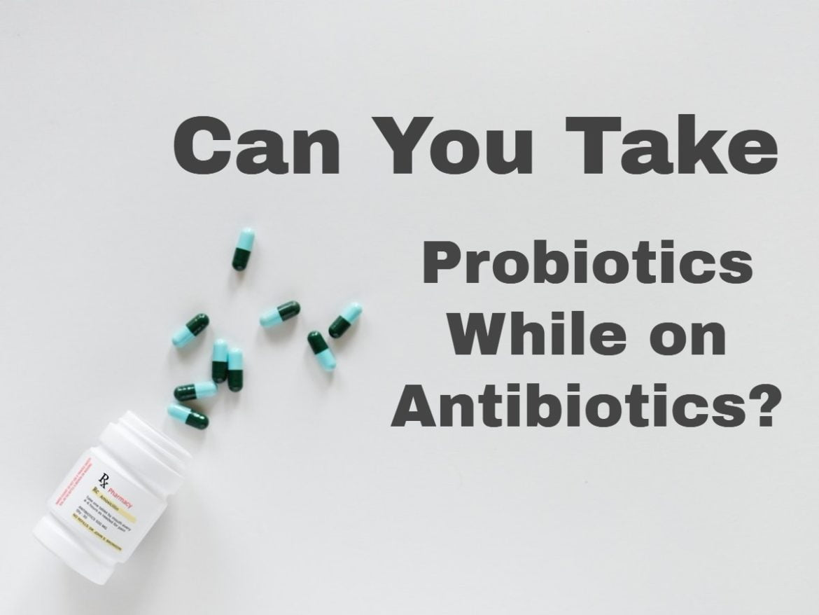 "Picture of a prescription bottle with pills coming out of it and white space with text on it asking ""can you take probiotics while on antibiotics?"""